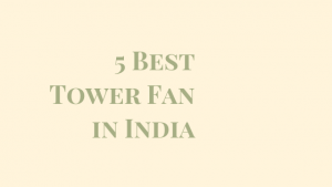 10 Best Tower Fan for Home in India 2021