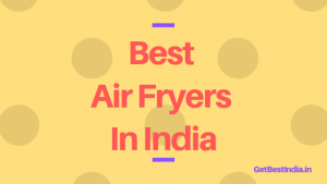 Read more about the article 15 Best Air Fryers in India 2021