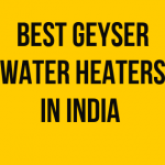 20 Best Geyser (Water Heaters) in India 2020
