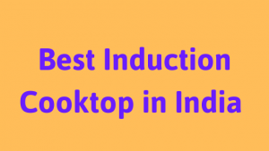 Top 17 Best Induction Cooktop in India 2021