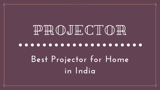 15 Best Projector in India for Home 2020