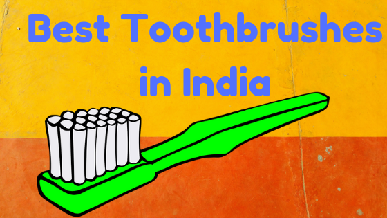 Top 10 Best Toothbrush in India 2020