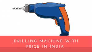 Read more about the article 13 Best Drilling Machine with Price in India 2021