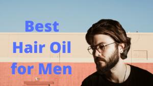 21 Best Hair Oil for Men in India 2021