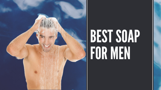 11 Best Soap for Men in India 2020