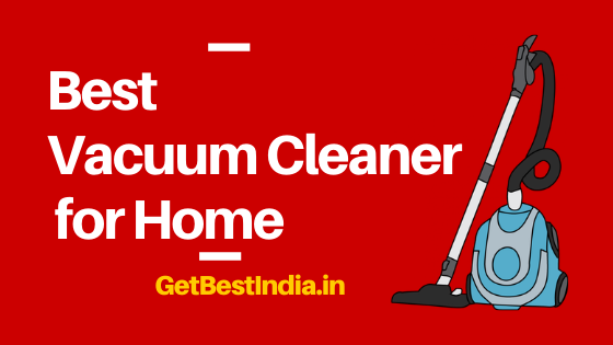 11 Best Vacuum Cleaner for Home in India 2020