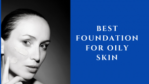 14 Best Foundation for Oily Skin in India 2021