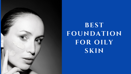 14 Best Foundation for Oily Skin in India 2020