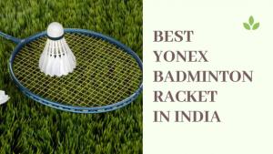 15 Best Yonex Badminton Racket in India 2021