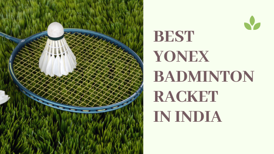 15 Best Yonex Badminton Racket in India 2020
