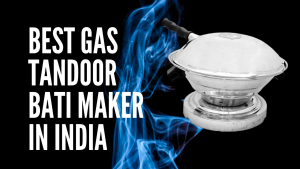 10 Best Gas Tandoor (Bati Maker) in India 2021