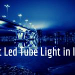 25 Best Led Bulb & Tube Light in India