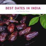 15 Best Dates (Kajoor) in India 2020