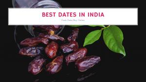 15 Best Dates (Kajoor) in India 2021